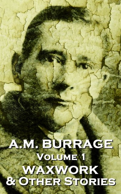 The Waxwork & Other Stories, AM Burrage