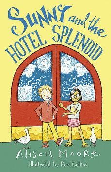 Sunny and the Hotel Splendid, Alison Moore