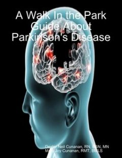 A Walk In the Park Guide About Parkinson's Disease, RN, Dexter Neil Cunanan, MN, Mary Joy Cunanan, RMT, BSN BMLS