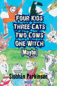 Four Kids, Three Cats, Two Cows, One Witch (maybe), Siobhan Parkinson