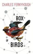 A Box of Birds, Charles Fernyhough