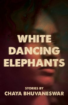 White Dancing Elephants, Chaya Bhuvaneswar