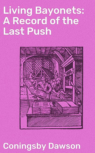 Living Bayonets: A Record of the Last Push, Coningsby Dawson