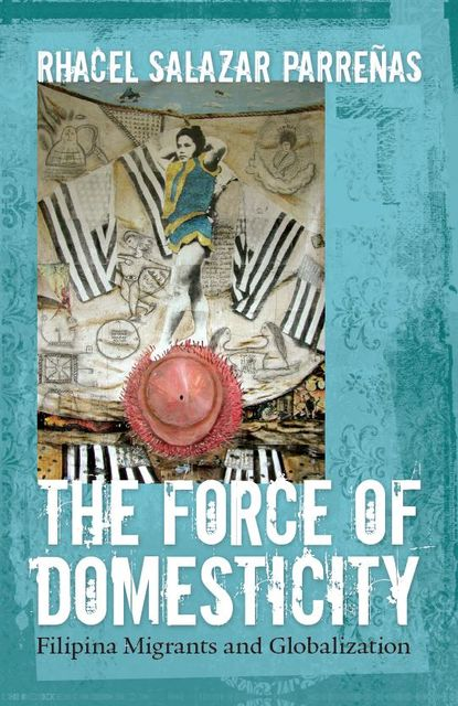 The Force of Domesticity, Rhacel Salazar Parrenas