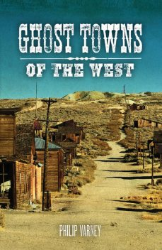 Ghost Towns of the West, Jim Hinckley, Philip Varney