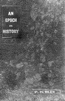 An Epoch in History, P.H.Eley