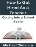 How to Get Hired As a Teacher: Getting Into a School Board, Michael Cimicata