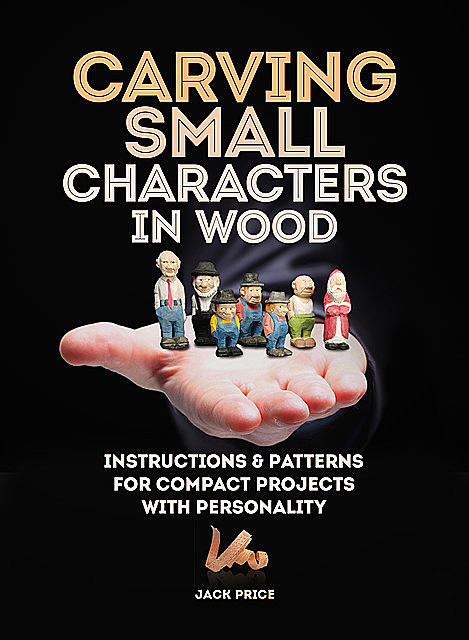 Carving Small Characters in Wood, Jack Price