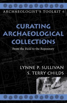 Curating Archaeological Collections, Lynne Sullivan, Terry S. Childs