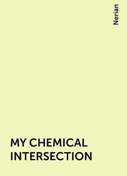 MY CHEMICAL INTERSECTION, Nerian
