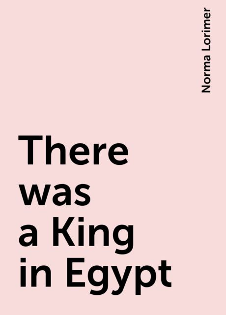 There was a King in Egypt, Norma Lorimer