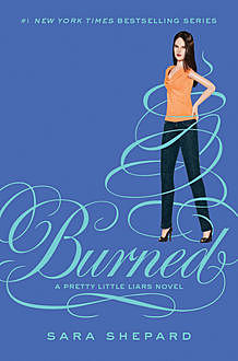 Pretty Little Liars #12: Burned, Sara Shepard