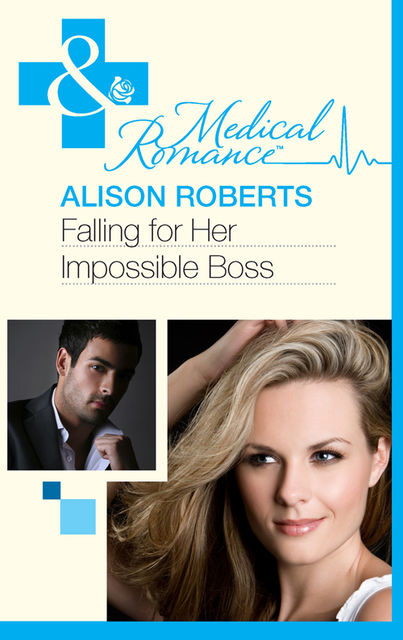 Falling for Her Impossible Boss, Alison Roberts