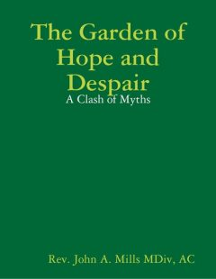 The Garden of Hope and Despair: A Clash of Myths, A.C, John A.Mills MDiv