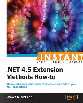 Instant. NET 4.5 Extension Methods How-to, Shawn R. McLean