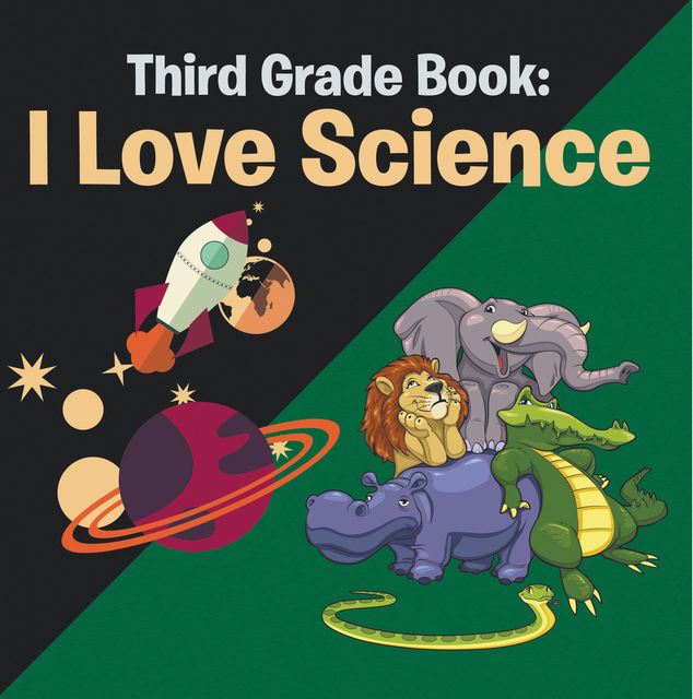 Third Grade Book: I Love Science, Speedy Publishing LLC