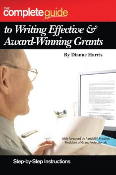 The Complete Guide to Writing Effective & Award-Winning Grants, Dianne Harris