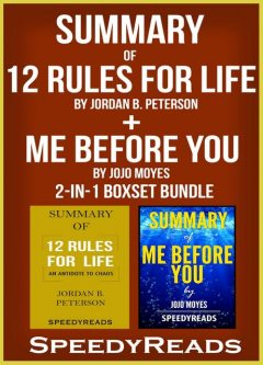 Summary of 12 Rules for Life: An Antidote to Chaos by Jordan B. Peterson + Summary of Me Before You by Jojo Moyes 2-in-1 Boxset Bundle, Speedy Reads