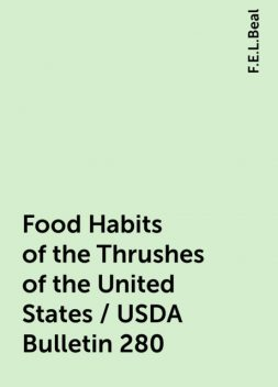 Food Habits of the Thrushes of the United States / USDA Bulletin 280, F.E.L.Beal