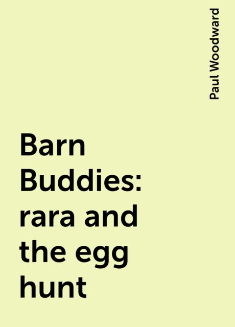 Barn Buddies: rara and the egg hunt, Paul Woodward