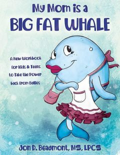 My Mom is a Big Fat Whale, Chelsea Cantrell, Jon D. Beaumont MS LPCS