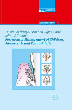 Periodontal Management of Children, Adolescents and Young Adults, Aradhna Tugnait, Iain L.C. Chapple, Valerie Clerehugh