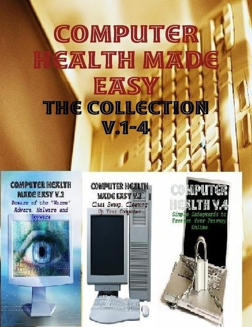 Computer Health Made Easy – The Collection V.1–4, M Osterhoudt