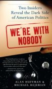 We're with Nobody, Alan Huffman, Michael Rejebian