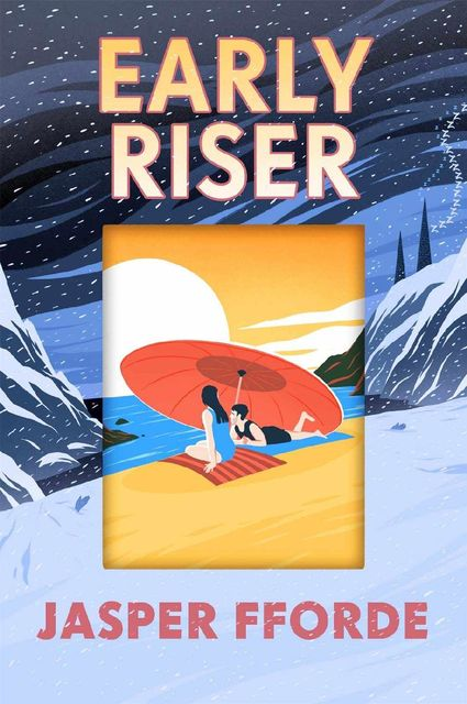 Early Riser: The new standalone novel from the Number One bestselling author, Jasper Fforde