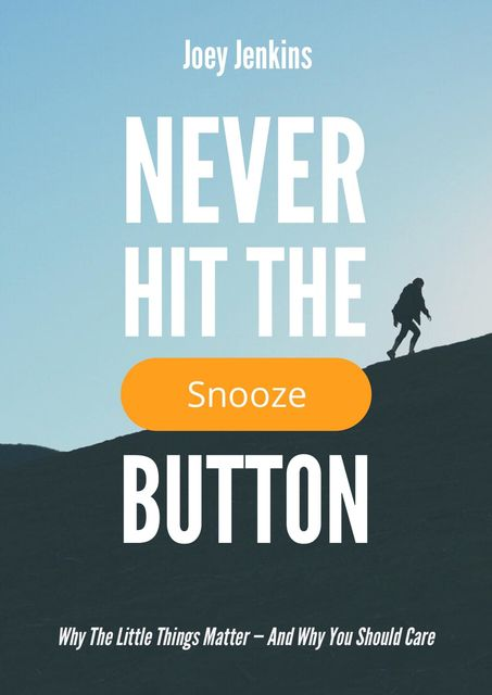 Never Hit the Snooze Button, Joey Jenkins