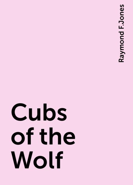Cubs of the Wolf, Raymond F.Jones