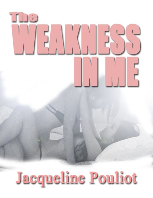 The Weakness In Me, Jacqueline Pouliot