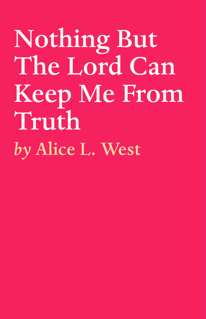Nothing But The Lord Can Keep Me From Truth, ALICE L. WEST
