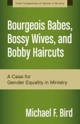 Bourgeois Babes, Bossy Wives, and Bobby Haircuts, Michael Bird