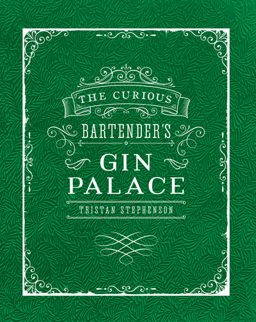 The Curious Bartender's Gin Palace, Tristan Stephenson
