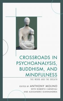 Crossroads in Psychoanalysis, Buddhism, and Mindfulness, Edited by Anthony Molinowith Roberto Carnevaliand Alessandro Giannandrea
