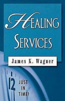 Just in Time! Healing Services, James Wagner