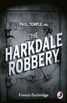 Paul Temple and the Harkdale Robbery, Francis Durbridge
