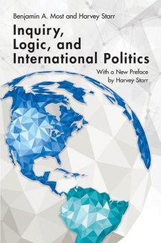 Inquiry, Logic, and International Politics, Benjamin A.Most, Harvey Starr