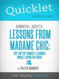 Quicklet on Jennifer L. Scott's Lessons From Madame Chic (CliffsNotes-like Book Summary), Evelyn Dumonte