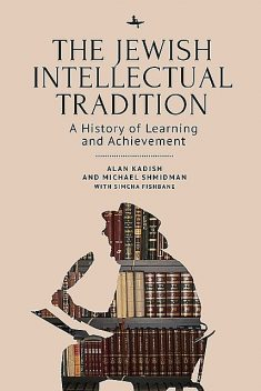 The Jewish Intellectual Tradition, Alan Kadish, Michael A. Shmidman, Simcha Fishbane