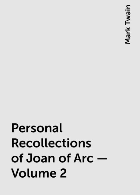 Personal Recollections of Joan of Arc — Volume 2, Mark Twain