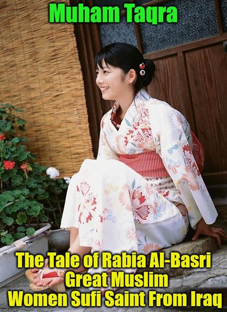 The Tale of Rabia Al-Basri Great Muslim Women Sufi Saint From Iraq, Muham Taqra, Lavadastra Sakura