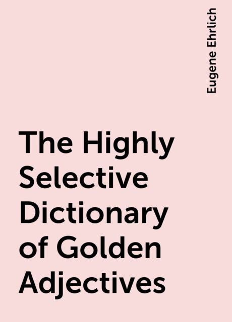 The Highly Selective Dictionary of Golden Adjectives, Eugene Ehrlich