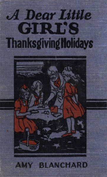 A Dear Little Girl's Thanksgiving Holidays, Amy Ella Blanchard