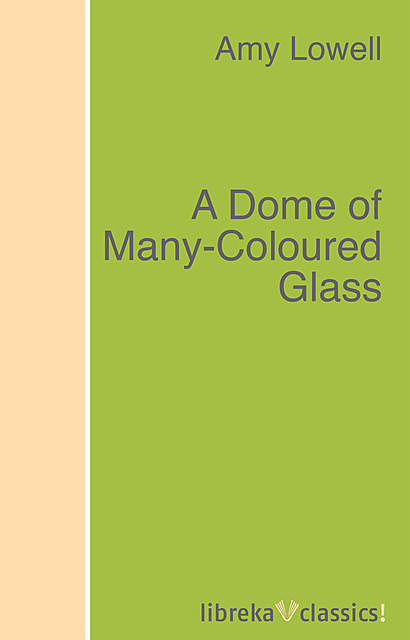 A Dome of Many-Coloured Glass, Amy Lowell