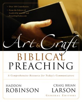 The Art and Craft of Biblical Preaching, Craig Brian Larson, Haddon Robinson