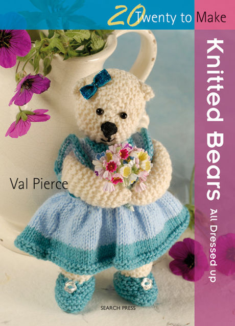 20 to Make: Knitted Bears, Val Pierce