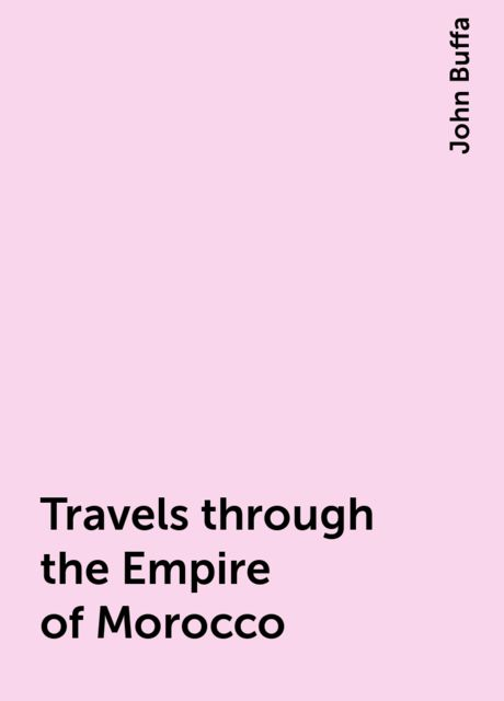 Travels through the Empire of Morocco, John Buffa