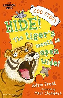 Hide! The Tiger†™s Mouth is Open Wide!, Adam Frost